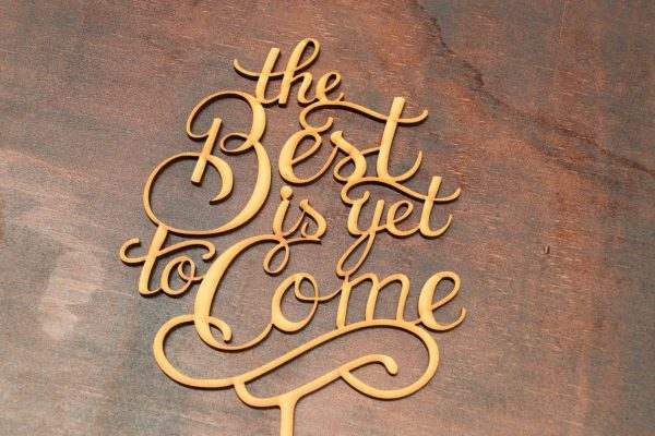 The Best Is Yet To Come - Cake Topper - Design 2 1